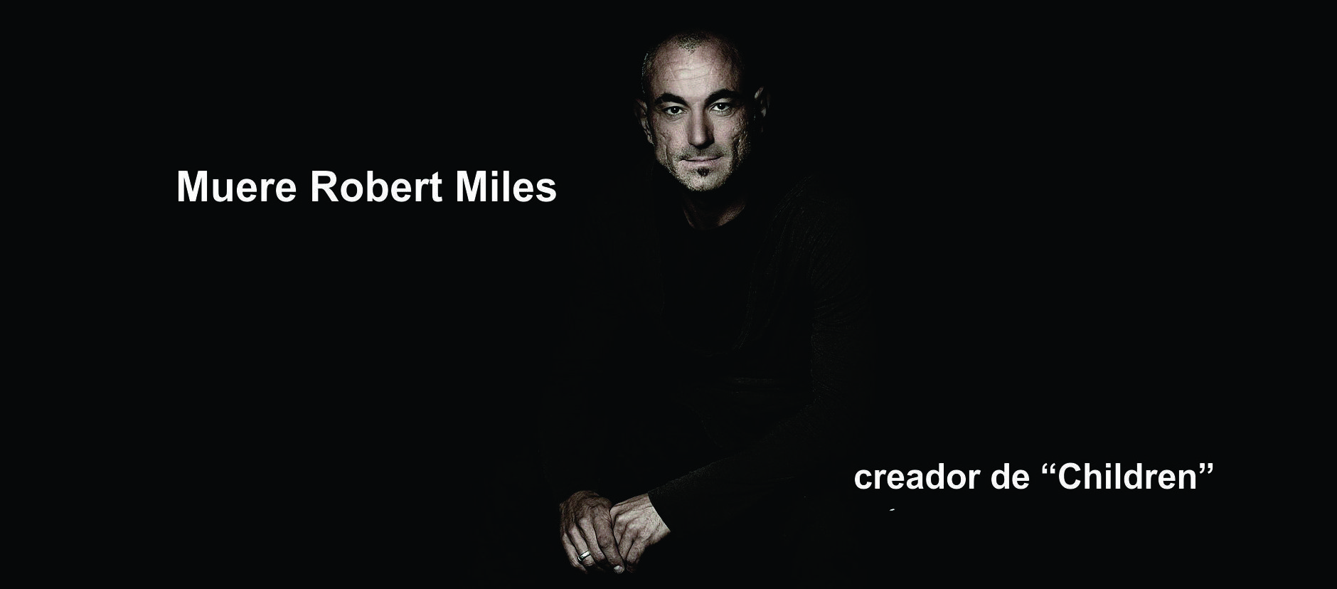 "Muere Robert Miles, creador del mítico ""Children"""